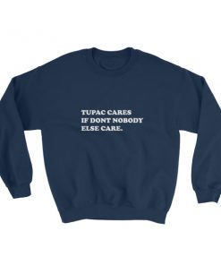 mockup 150b2f6d 247x296 - tupac cares if dont nobody else care Sweatshirt