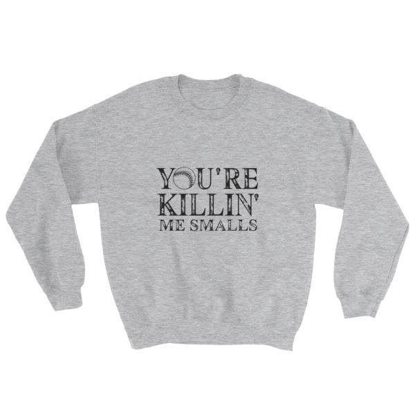 mockup 8e179d3e - you're killin' me smalls Sweatshirt