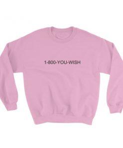 1 800 YOU WISH Sweatshirt