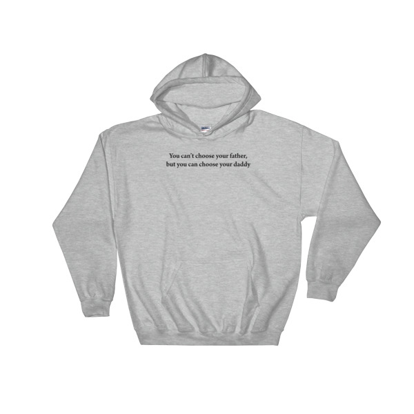 You can't choose your father but can choose your daddy Hooded Sweatshirt