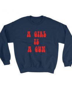 a girl is a gun Sweatshirt