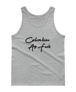 Colombian As Fuck Tank top