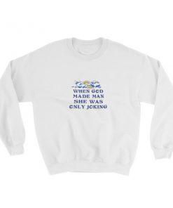 mockup f68dc27b 247x296 - When God Made Man She Was Only Joking Sweatshirt