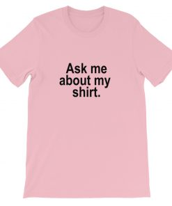 Ask Me About My Shirt Short Sleeve Unisex T Shirt