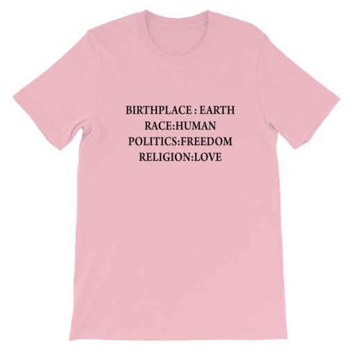 Birth Place Earth Race Human Politics Freedom Religion Love Short Sleeve Unisex T Shirt