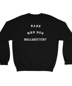 mockup 0c06f4ff 247x296 - Baby Why You Bullshittin Sweatshirt
