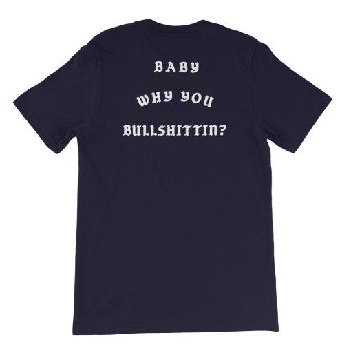 Baby Why You Bullshittin Short-Sleeve Unisex T-Shirt