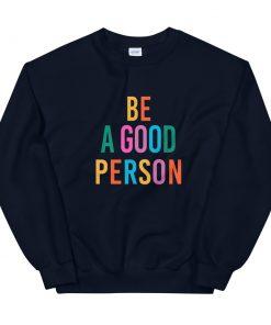 Be A Good Person Unisex Sweatshirt