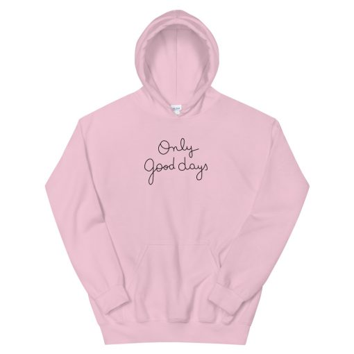 Only Good Days Unisex Hoodie